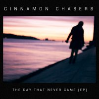 The Day That Never Came Ep — Cinnamon Chasers