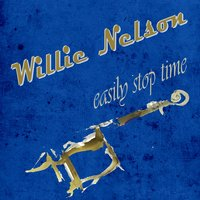 Easily Stop Time — Willie Nelson