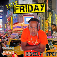 Friday T.G.I.F — Benzly Hype
