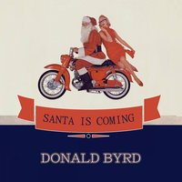 Santa Is Coming — Donald Byrd