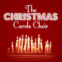 The Christmas Carols Choir — Christmas Carols, Christmas Choir, Canciones De Navidad, Canciones De Navidad|Christmas Carols|Christmas Choir