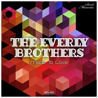 Made to Love — The Everly Brothers