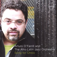 Song For Chico - 2009 GRAMMY WINNER! — Arturo O'Farrill & The Afro Latin Jazz Orchestra