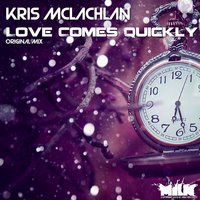 Love Comes Quickly — Kris mclachlan