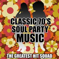 Classic 70's Soul Party Music — The Greatest Hit Squad