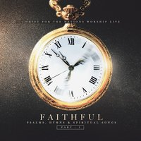 Faithful: Psalms, Hymns, & Spiritual Songs, Pt. 1 — Christ For The Nations Music