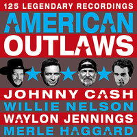 American Outlaws — Merle Haggard, Johnny Cash, Waylon Jennings, Wille Nelson