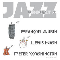 Jazz Project 2 — Francois Aubin, Lewis Nash & Peter Washington