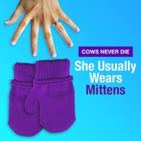 She Usually Wears Mittens — Cows Never Die