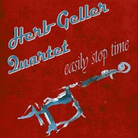 Easily Stop Time — Herb Geller Quartet
