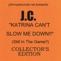 Katrina Can't Slow Me Down!!-(Still In The Game!!)-COLLECTOR'S EDITION — J.C.