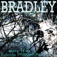 Music Is My Suicide Prevention — Bradley