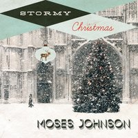 Stormy Christmas — Moses Johnson