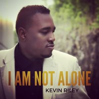 I Am Not Alone — Kevin Riley