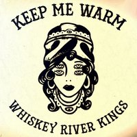 Keep Me Warm — Whiskey River Kings