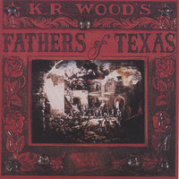 Fathers of Texas — K.R. Wood