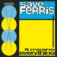 It Means Everything — Save Ferris