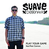 Play Your Game — Pete Cannon, Suave Debonair