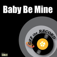 Baby Be Mine - Single — Off The Record