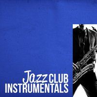 Jazz Club Instrumentals — Instrumental Relaxing Jazz Club
