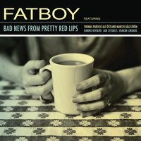 Bad News From Pretty Red Lips — Fatboy