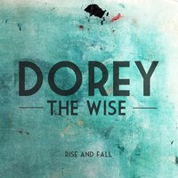 Rise and Fall — Dorey the Wise