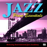 Jazz Piano Essentials — Jazz Instrumentals, Relaxing Jazz Music, Jazz Piano Essentials, Jazz Instrumentals|Jazz Piano Essentials|Relaxing Jazz Music