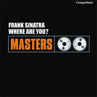 Where Are You? — Frank Sinatra