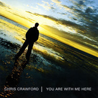 You Are With Me Here — Chris Crawford