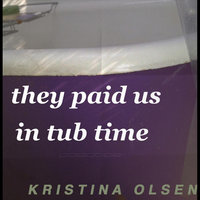 They Paid Us in Tub Time — Kristina Olsen
