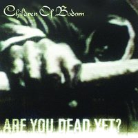 Are You Dead Yet? — Children Of Bodom