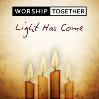 Light Has Come — Worship Together