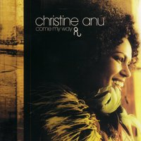 Come My Way — Christine Anu