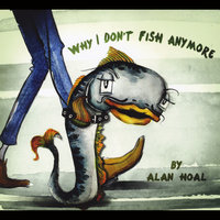Why I Don't Fish Anymore — Alan Hoal