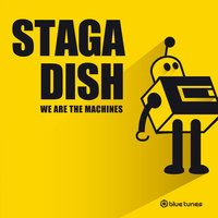 We Are The Machines — Staga Dish