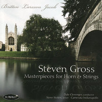 Masterpieces For Horn & Strings - Britten, Larsson & Jacob — Steven Gross, Dale Clevenger