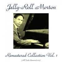 Jelly-Roll Morton Remastered Collection, Vol. 1 — Jelly-Roll Morton