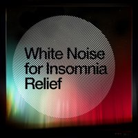 White Noise for Insomnia Relief — White Noise for Sleep and Rest