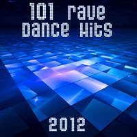 101 Rave Dance Hits 2012 (Best of Top Electronic Dance, Acid, Techno, House, Rave Anthems, Goa Psytrance, Dubstep, Grime, Chill) — сборник