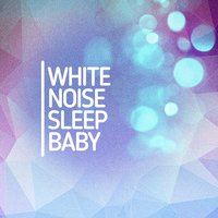 White Noise Sleep Baby — Baby Sleep
