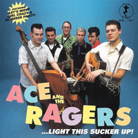 Light This Sucker Up! — Ace and the Ragers