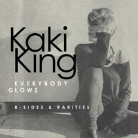 Everybody Glows: B-Sides & Rarities — Kaki King