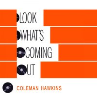 Look Whats Coming Out — Coleman Hawkins