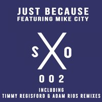 Just Because — Mike City, SanXero