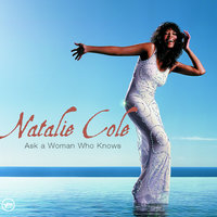 Ask A Woman Who Knows — Natalie Cole