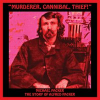 Murderer, Cannibal, Thief! (The Story of Alfred Packer) — Michael Packer