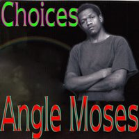 Choices — Angle Moses