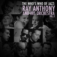 A Who's Who of Jazz: Ray Anthony & His Orchestra, Vol. 3 — Ray Anthony & His Orchestra