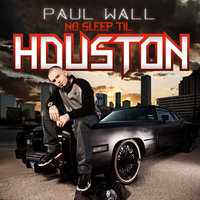 No Sleep Til Houston — Paul Wall