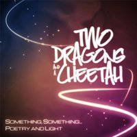 Something, Something... Poetry and Light — Two Dragons and a Cheetah
